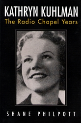 Kathryn Kuhlman The Radio Chapel Years by Shane Philpott