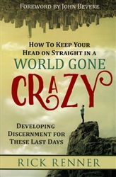 How to Keep Your Head on Straight in a World Gone Crazy by Rick Renner