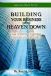 Building Your Business from Heaven Down by Ron Horner