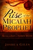 Rise of the Micaiah Prophet by Joshua Giles