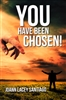 You Have Been Chosen! by Joann Lacey Santiago