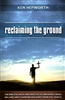 Reclaiming the Ground by Ken Hepworth