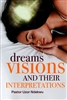 Dreams, Visions and Their Interpretations by Uzor Ndekwu