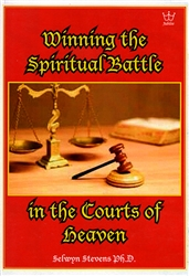 Winning the Spiritual Battle in the Courts of Heaven by Selwyn Stevens