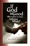 If God is Good Why is There So Much Suffering & Pain? by Harold Eberle
