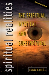 Spiritual Realities: The Spiritual, Mystical and Supernatural by Harold Eberle
