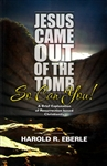Jesus Came Out of the Tomb So Can You by Harold Eberle