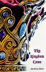 Thy Kingdom Come by Harold Eberle