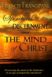 Spiritual Discernment and the Mind of Christ by Francis Fragipane