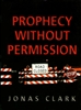 Prophecy Without Permission by Jonas Clark