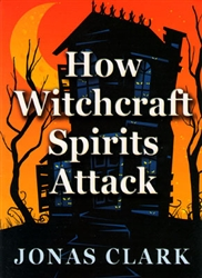 How Witchcraft Spirits Attack by Jonas Clark
