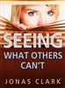 Seeing What Others Cant by Jonas Clark