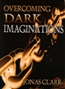 Overcoming Dark Imaginations by Jonas Clark
