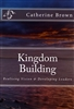 Kingdom Building by Catherine Brown