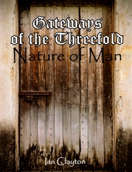 Gateways of the Threefold Nature of Man by Ian Clayton