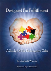 Designed For Fulfillment: A Study of the Redemptive Gifts by Charles Wale Jr