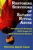Restoring Survivors of Satanic Ritual Abuse by Patricia Baird Clark
