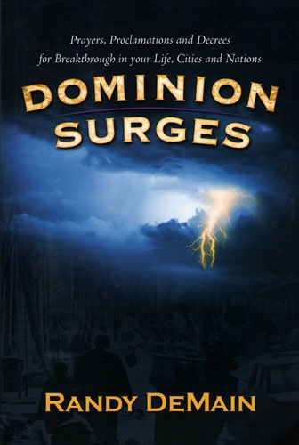 Dominion Surges: Prayers, Proclamations and Decrees for Breakthrough in Your Life, Cities and Nations