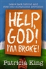 Help God I'm Broke by Patricia King