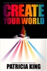 Create Your World by Patricia King