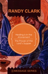 Healing is in the Atonement / Power of the Lord's Supper by Randy Clark