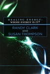 Healing Energy: Whose Energy Is It? by Randy Clark
