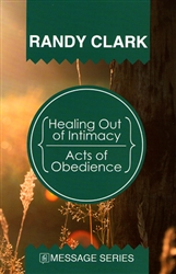 Healing Out of Intimacy / Acts of Obedience by Randy Clark
