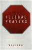 Illegal Prayers by Bob Sorge