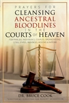 Prayers for Cleansing Ancestral Bloodlines in the Courts of Heaven by Bruce Cook