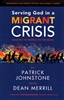 Serving God in a Migrant Crisis by Patrick Johnstone with Dean Merrill
