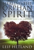 Healing the Orphan Spirit by Leif Hetland