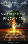Supernatural Provision Book 1 by Michael Van Vlymen