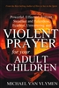 Violent Prayer for Your Adult Children by Michael Van Vlymen