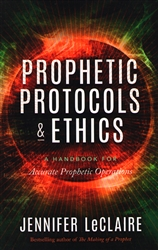 Prophetic Protocols & Ethics by Jennifer LeClaire