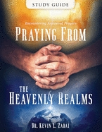 Praying from the Heavenly Realms Study Guide by Kevin Zadai