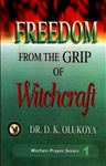 Freedom from the Grip of Witchcraft by D.K. Olukoya