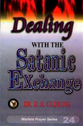 Dealing with the Satanic Exchange by D.K. Olukoya