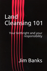 Land Cleansing 101 by Jim Banks
