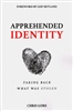 Apprehended Identity by Chris Gore