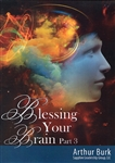 Blessing Your Brain Part 3 CD Set by Arthur Burk