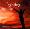 Fighting Futility CD Set by Arthur Burk