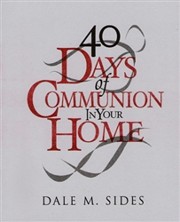40 Days of Communion In Your Home by Dale Sides