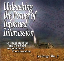 Unleashing the Power of Informed Intercession CD Teaching featuring George Otis Jr
