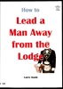 How to Lead a Man Away From the Lodge by Larry Kunk