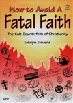 How to Avoid a Fatal Faith DVD by Selwyn Stevens