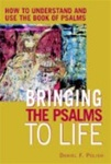 Bringing the Psalms to Life: How to Understand & Use the Book of Psalms
