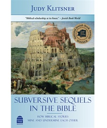 Subversive Sequels in the Bible How Biblical Stories Mine and Undermine Each Other  By: Judy Klitsner