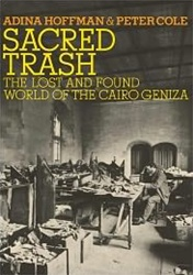 Sacred Trash: The Lost and Found World of the Cairo Geniza by Adina Hoffman, Peter Cole, S. Schechter