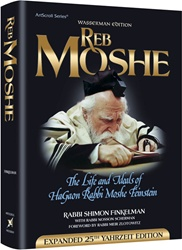 Reb Moshe - Expanded Edition: The life and ideals of HaGaon Rabbi Moshe Feinstein