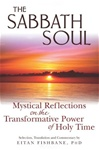 The Sabbath Soul: Mystical Reflections on the Transformative Power of Holy Time